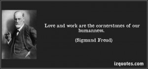 quote-love-and-work-are-the-cornerstones-of-our-humanness-sigmund-freud-65999